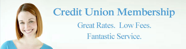 Credit Union Membership: Great Rates. Low Fees. Fantas