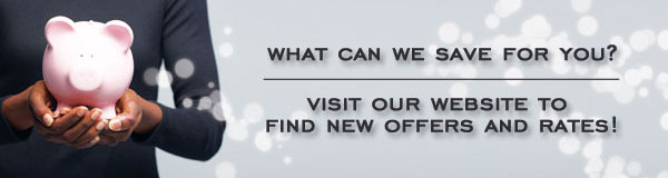 Visit our website to find new offers and rates!