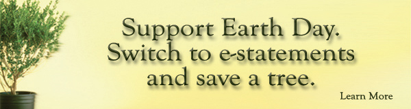 Support Earth Day. Switch to e-statements and save a tree.
